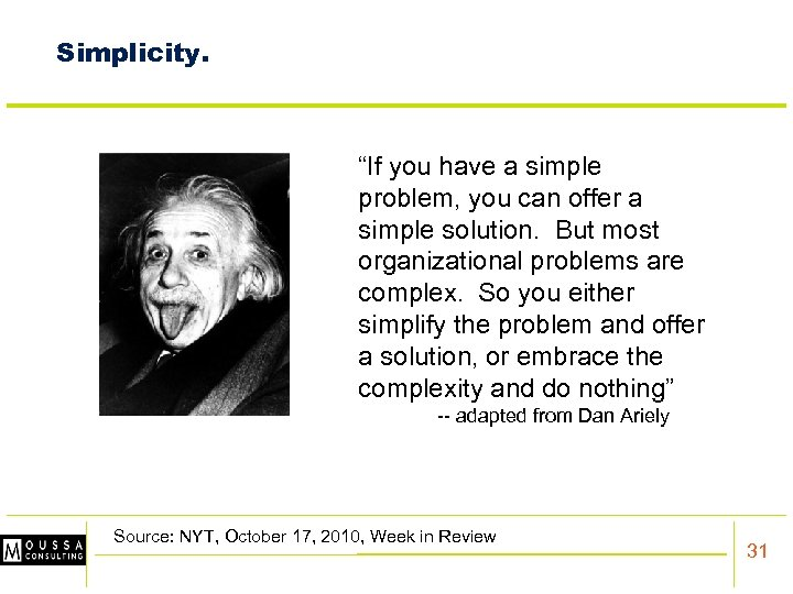"""Simplicity. """"If you have a simple problem, you can offer a simple solution. But"""