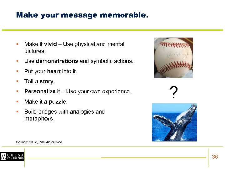 Make your message memorable. § Make it vivid – Use physical and mental pictures.