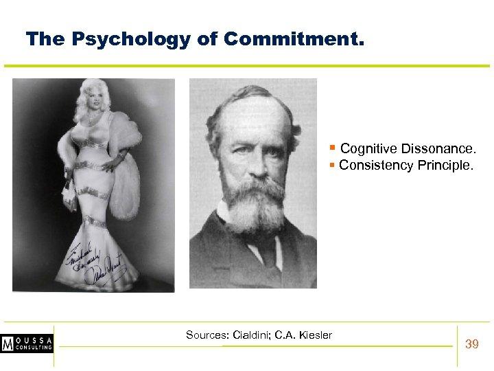 The Psychology of Commitment. § Cognitive Dissonance. § Consistency Principle. Sources: Cialdini; C. A.