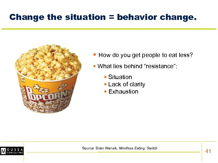 Change the situation = behavior change. § How do you get people to eat