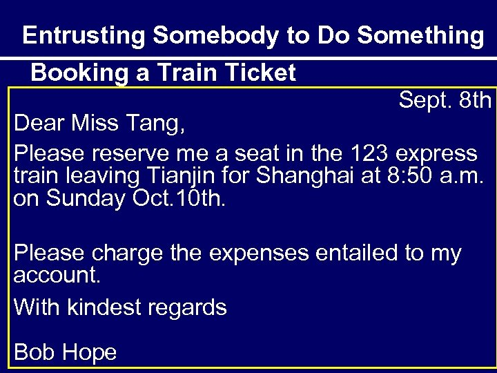 Entrusting Somebody to Do Something Booking a Train Ticket Sept. 8 th Dear Miss