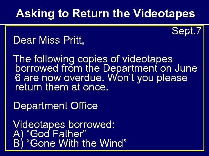 Asking to Return the Videotapes Dear Miss Pritt, Sept. 7 The following copies of