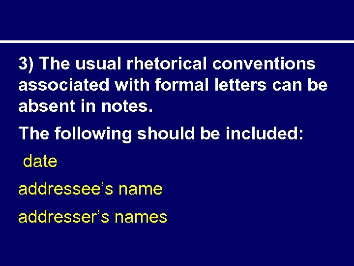 3) The usual rhetorical conventions associated with formal letters can be absent in notes.
