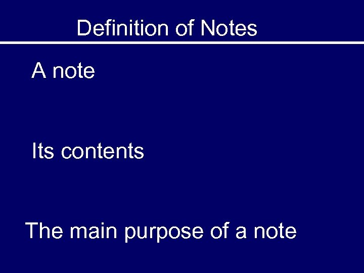 Definition of Notes A note Its contents The main purpose of a note