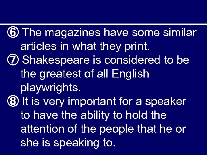 ⑥ The magazines have some similar articles in what they print. ⑦ Shakespeare is
