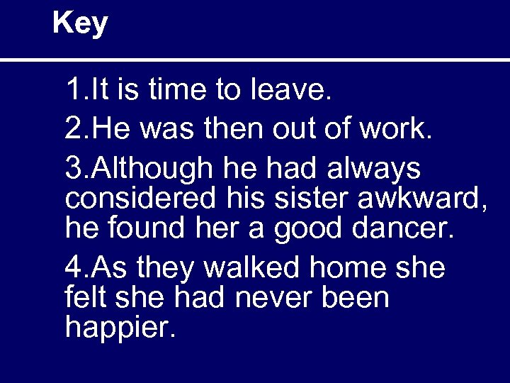 Key 1. It is time to leave. 2. He was then out of work.