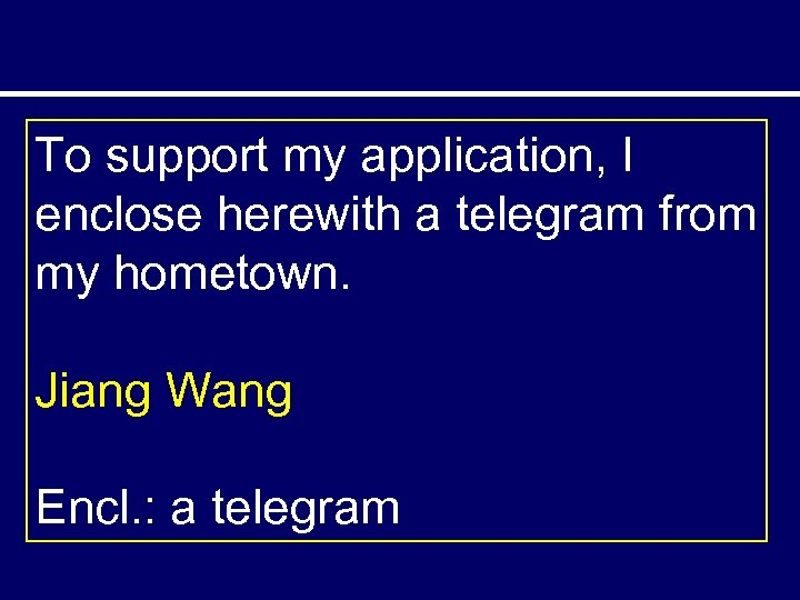 To support my application, I enclose herewith a telegram from my hometown. Jiang Wang