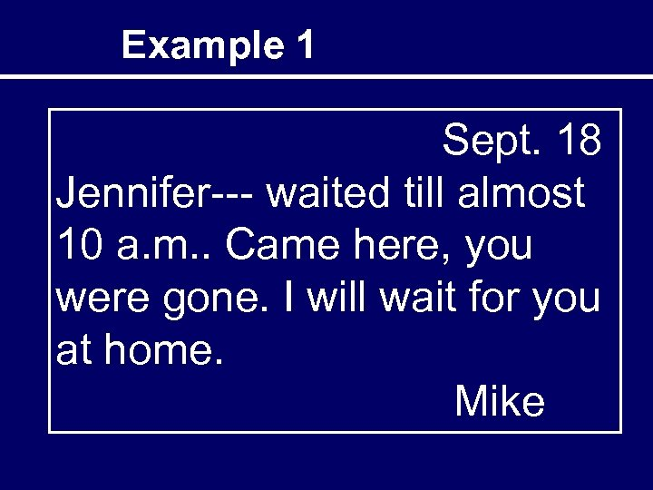 Example 1 Sept. 18 Jennifer--- waited till almost 10 a. m. . Came here,