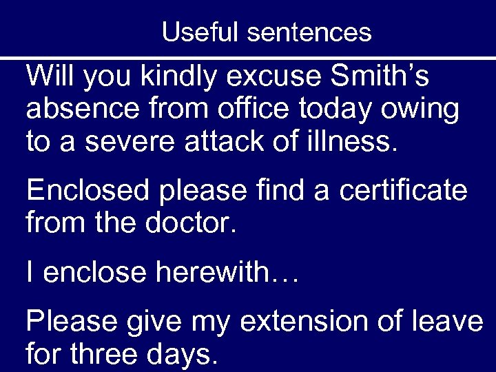 Useful sentences Will you kindly excuse Smith's absence from office today owing to a
