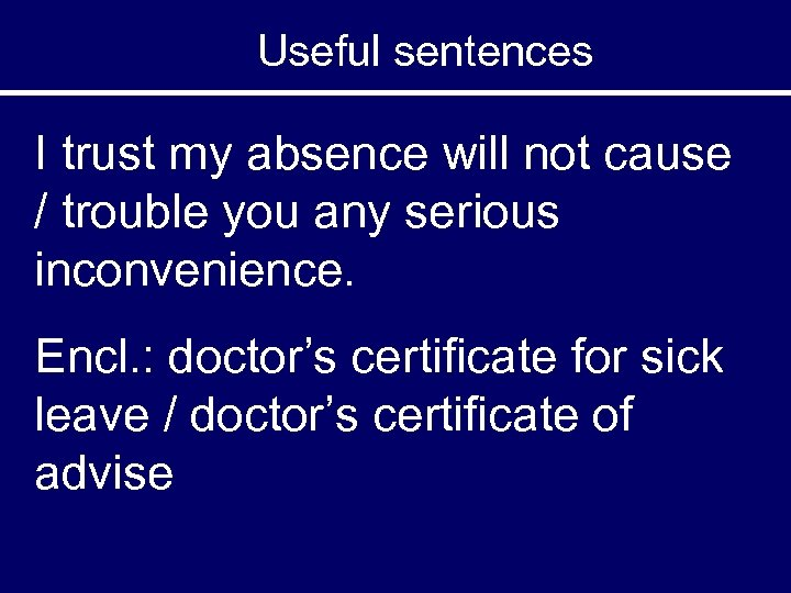 Useful sentences I trust my absence will not cause / trouble you any serious