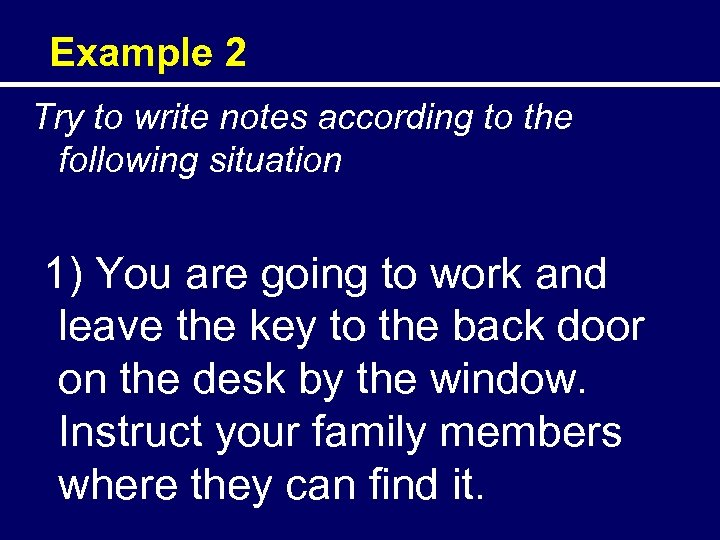 Example 2 Try to write notes according to the following situation 1) You are