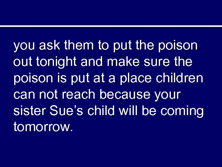 you ask them to put the poison out tonight and make sure the poison