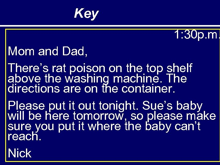 Key 1: 30 p. m. Mom and Dad, There's rat poison on the top