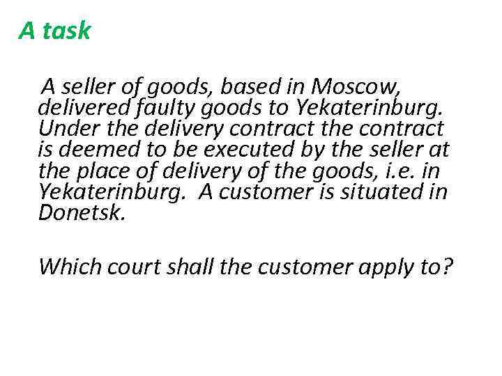 A task A seller of goods, based in Moscow, delivered faulty goods to Yekaterinburg.