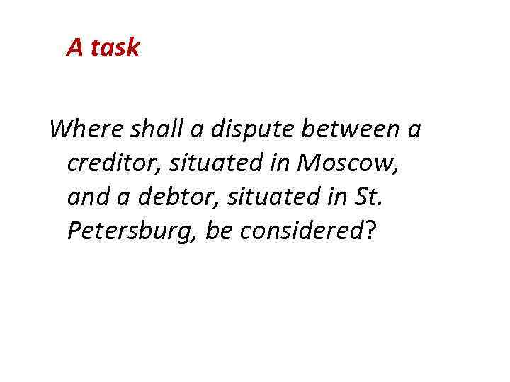 A task Where shall a dispute between a creditor, situated in Moscow, and a
