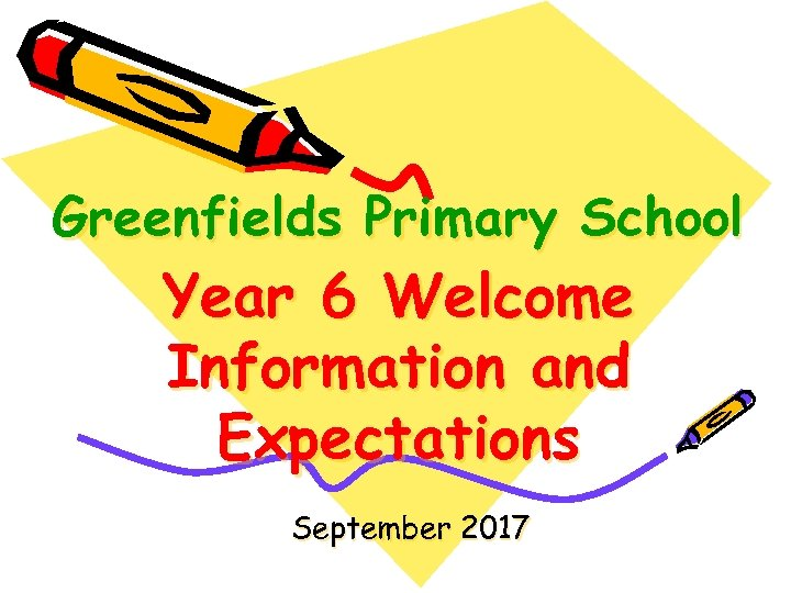 Greenfields Primary School Year 6 Welcome Information and Expectations September 2017