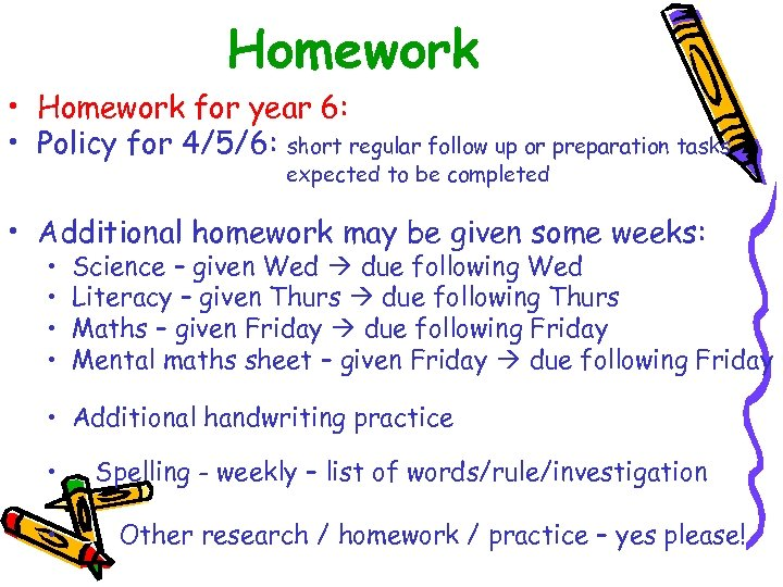 Homework • Homework for year 6: • Policy for 4/5/6: short regular follow up