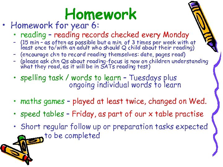 Homework • Homework for year 6: • reading – reading records checked every Monday