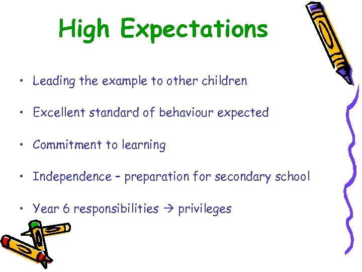 High Expectations • Leading the example to other children • Excellent standard of behaviour