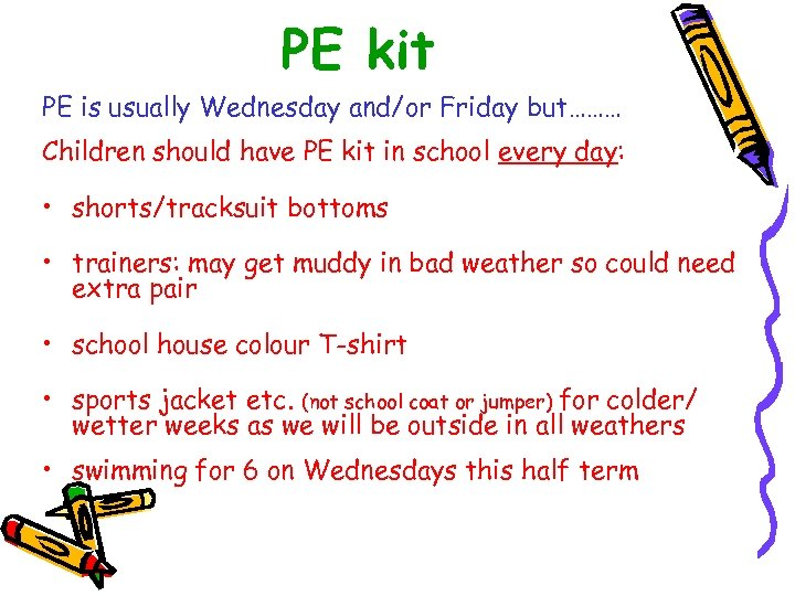PE kit PE is usually Wednesday and/or Friday but……… Children should have PE kit