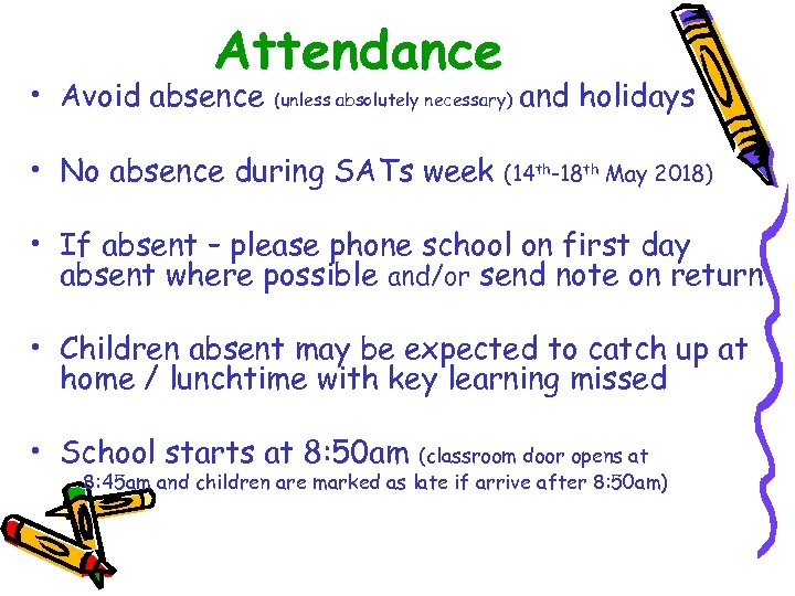 Attendance • Avoid absence (unless absolutely necessary) • No absence during SATs week and