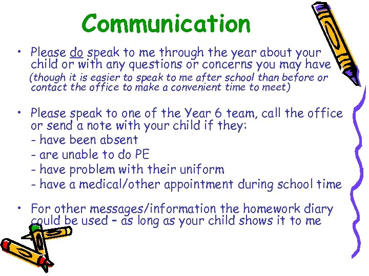 Communication • Please do speak to me through the year about your child or