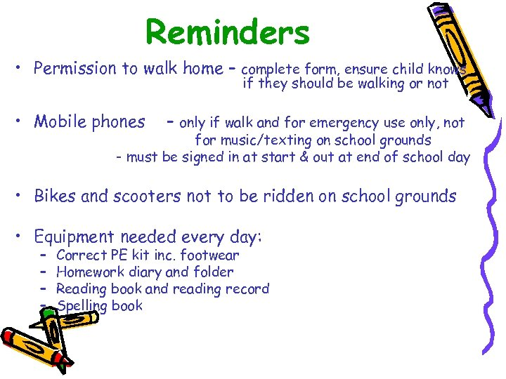 Reminders • Permission to walk home – complete form, ensure child knows if they