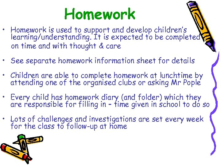 Homework • Homework is used to support and develop children's learning/understanding. It is expected