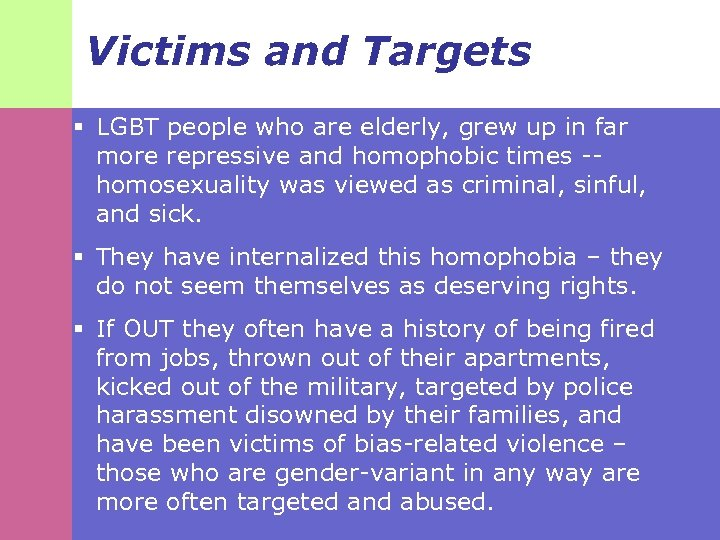 Victims and Targets § LGBT people who are elderly, grew up in far more