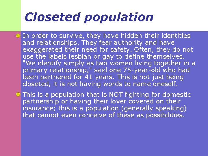 Closeted population In order to survive, they have hidden their identities and relationships. They