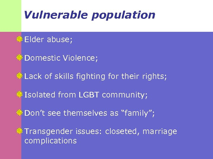 Vulnerable population Elder abuse; Domestic Violence; Lack of skills fighting for their rights; Isolated