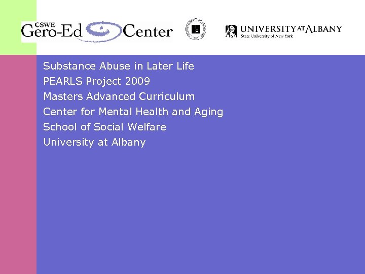 Substance Abuse in Later Life PEARLS Project 2009 Masters Advanced Curriculum Center for Mental