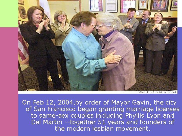 On Feb 12, 2004, by order of Mayor Gavin, the city of San Francisco