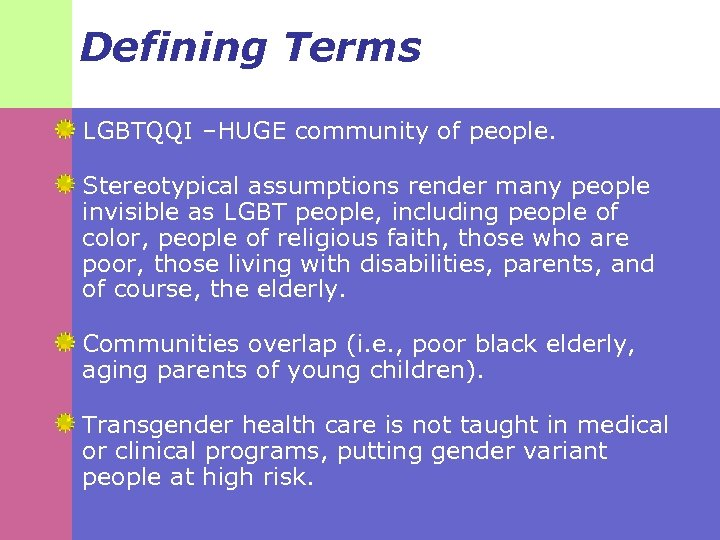 Defining Terms LGBTQQI –HUGE community of people. Stereotypical assumptions render many people invisible as