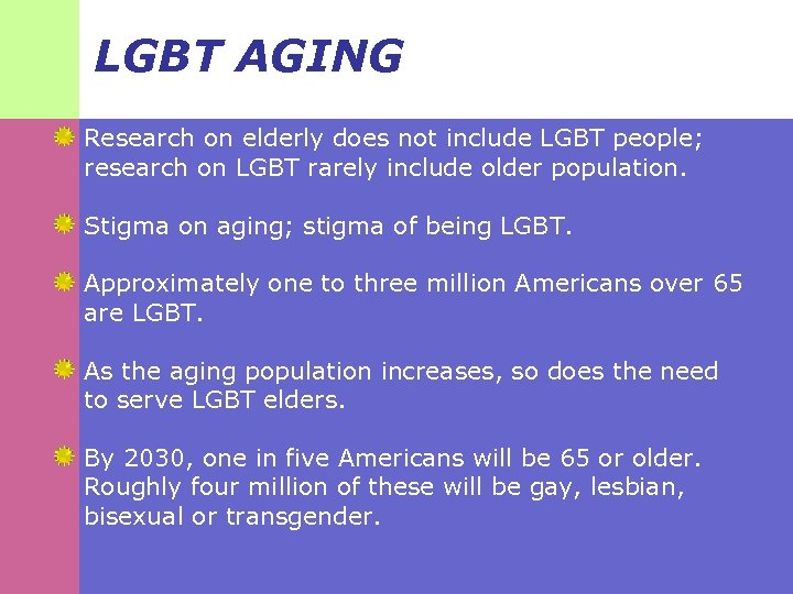 LGBT AGING Research on elderly does not include LGBT people; research on LGBT rarely