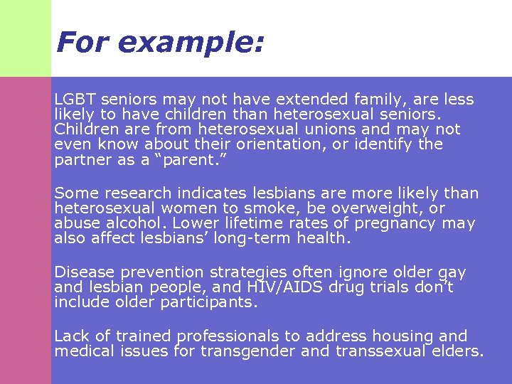 For example: § LGBT seniors may not have extended family, are less likely to