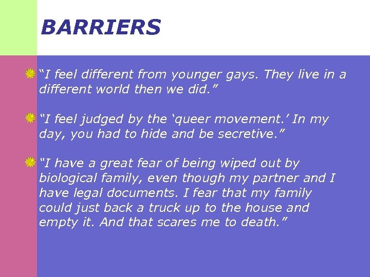 """BARRIERS """"I feel different from younger gays. They live in a different world then"""