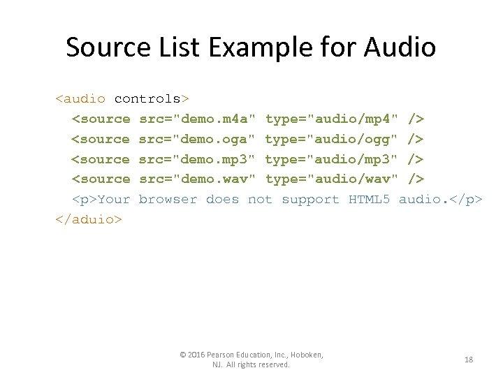Source List Example for Audio <audio controls> <source src=