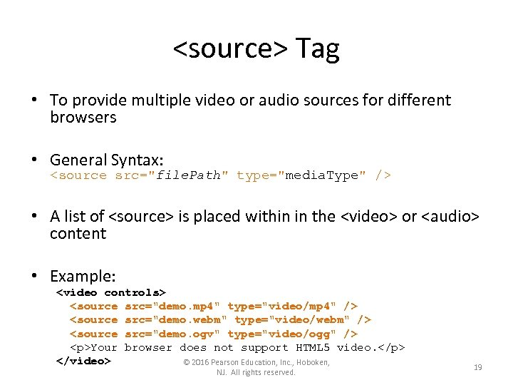 <source> Tag • To provide multiple video or audio sources for different browsers •
