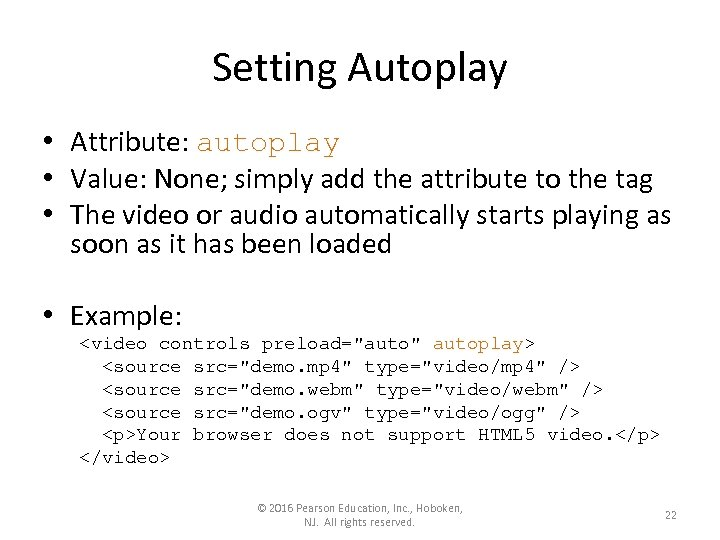 Setting Autoplay • Attribute: autoplay • Value: None; simply add the attribute to the