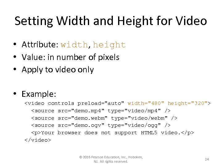 Setting Width and Height for Video • Attribute: width, height • Value: in number