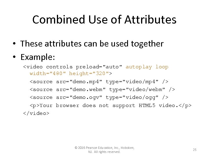 Combined Use of Attributes • These attributes can be used together • Example: <video