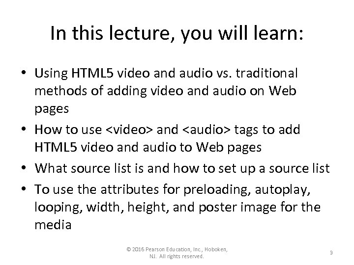 In this lecture, you will learn: • Using HTML 5 video and audio vs.