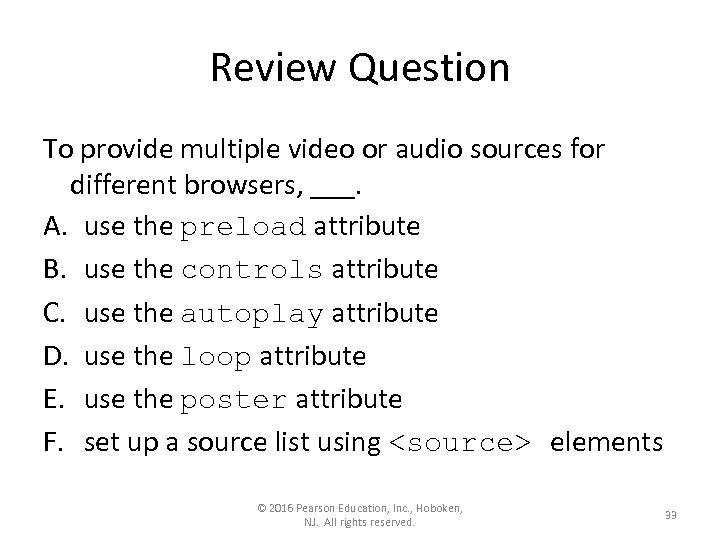 Review Question To provide multiple video or audio sources for different browsers, ___. A.