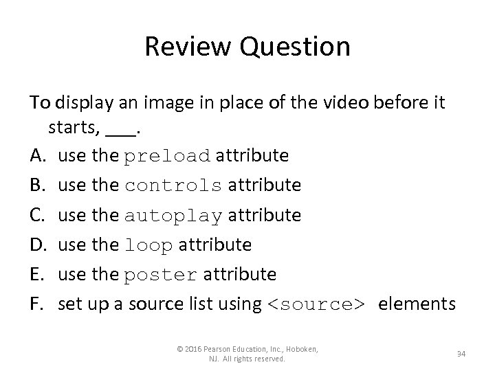 Review Question To display an image in place of the video before it starts,