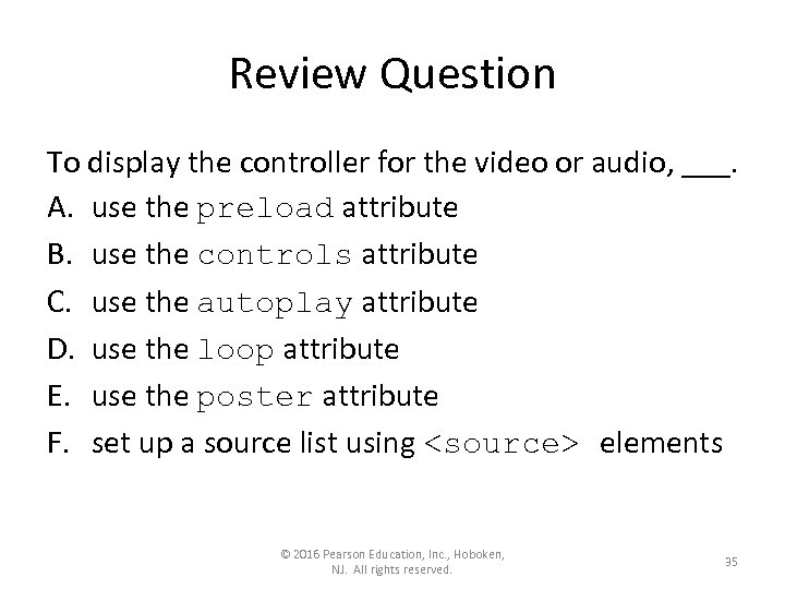 Review Question To display the controller for the video or audio, ___. A. use