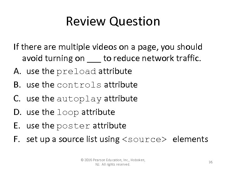 Review Question If there are multiple videos on a page, you should avoid turning