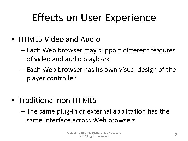 Effects on User Experience • HTML 5 Video and Audio – Each Web browser