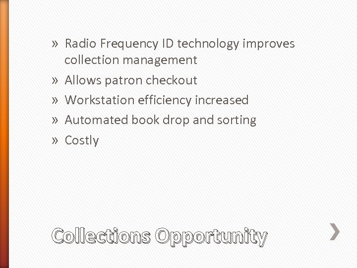 » Radio Frequency ID technology improves collection management » Allows patron checkout » Workstation