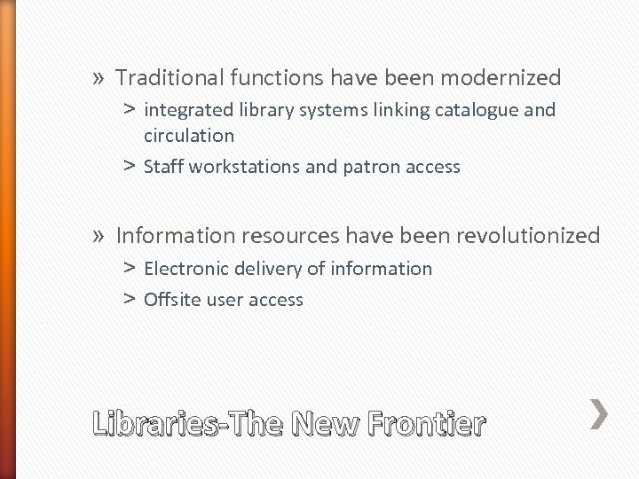 » Traditional functions have been modernized ˃ integrated library systems linking catalogue and circulation